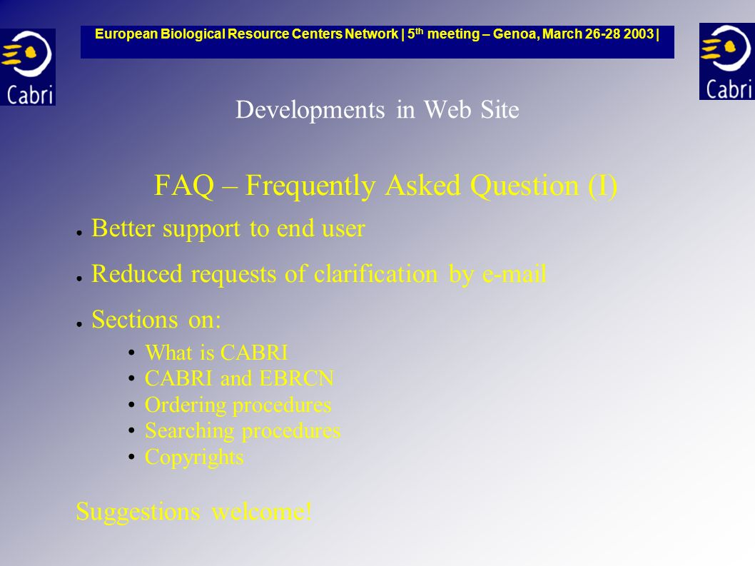 Developments in Web Site FAQ – Frequently Asked Question (I) Better support to end user Reduced requests of clarification by e-mail Sections on: What is CABRI CABRI and EBRCN Ordering procedures Searching procedures Copyrights Suggestions welcome.