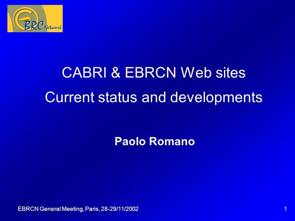 EBRCN General Meeting, Paris, 28-29/11/20021 CABRI & EBRCN Web sites Current status and developments Paolo Romano Questa presentazione può essere utilizzata come traccia per una discussione con gli spettatori, durante la quale potranno essere assegnate delle attività.