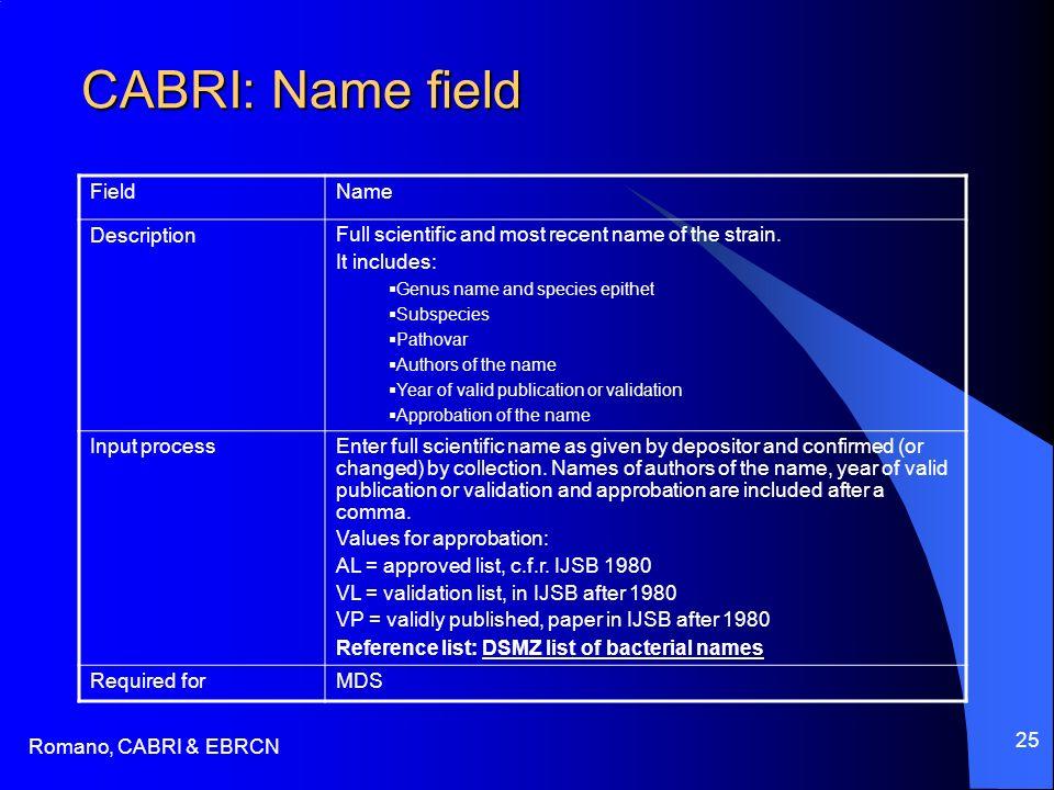 Romano, CABRI & EBRCN 25 CABRI: Name field FieldName DescriptionFull scientific and most recent name of the strain. It includes: Genus name and specie