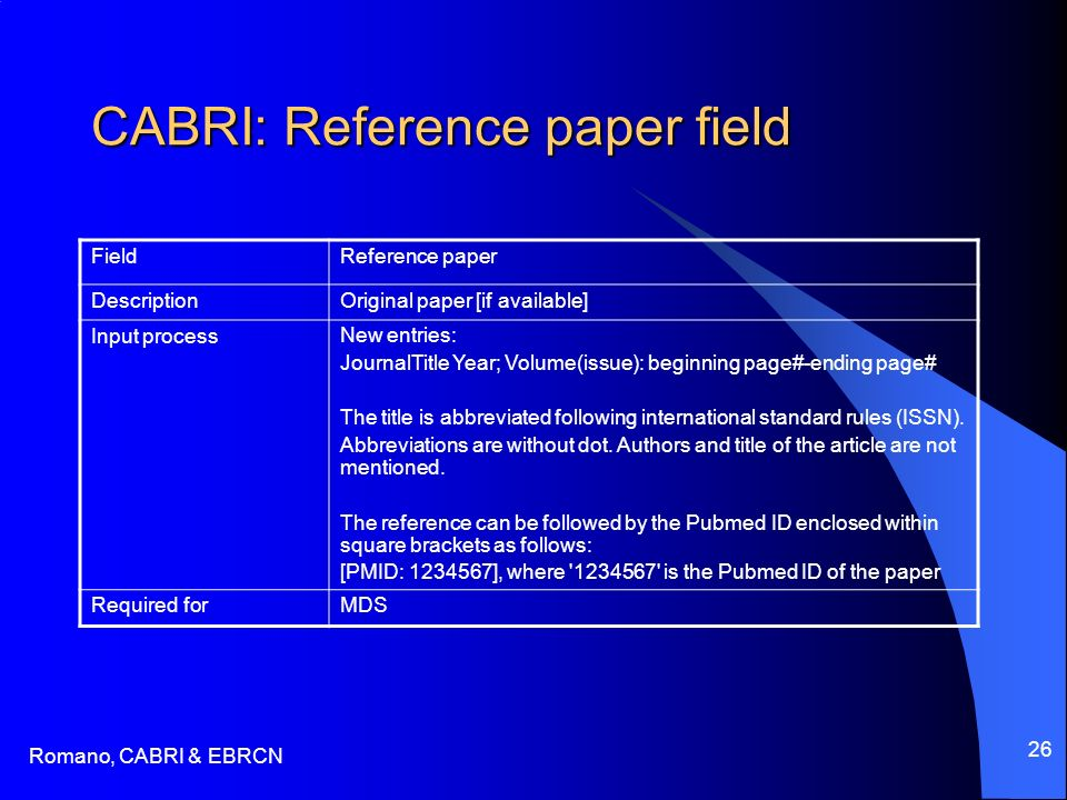 Romano, CABRI & EBRCN 26 CABRI: Reference paper field FieldReference paper DescriptionOriginal paper [if available] Input processNew entries: JournalTitle Year; Volume(issue): beginning page#-ending page# The title is abbreviated following international standard rules (ISSN).