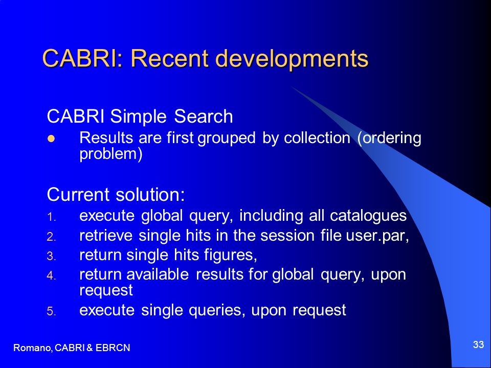 Romano, CABRI & EBRCN 33 CABRI: Recent developments CABRI Simple Search Results are first grouped by collection (ordering problem) Current solution: 1.
