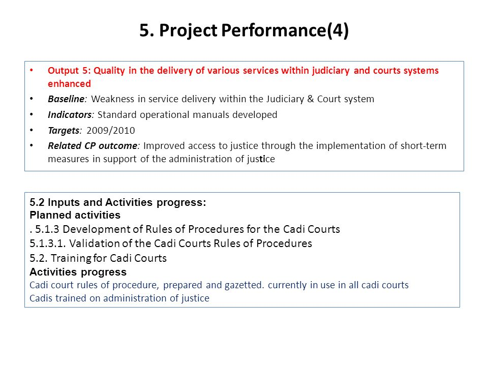 5. Project Performance(4) Output 5: Quality in the delivery of various services within judiciary and courts systems enhanced Baseline: Weakness in ser