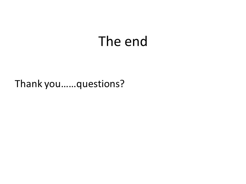 The end Thank you……questions