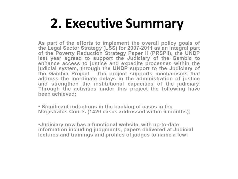 2. Executive Summary As part of the efforts to implement the overall policy goals of the Legal Sector Strategy (LSS) for 2007-2011 as an integral part