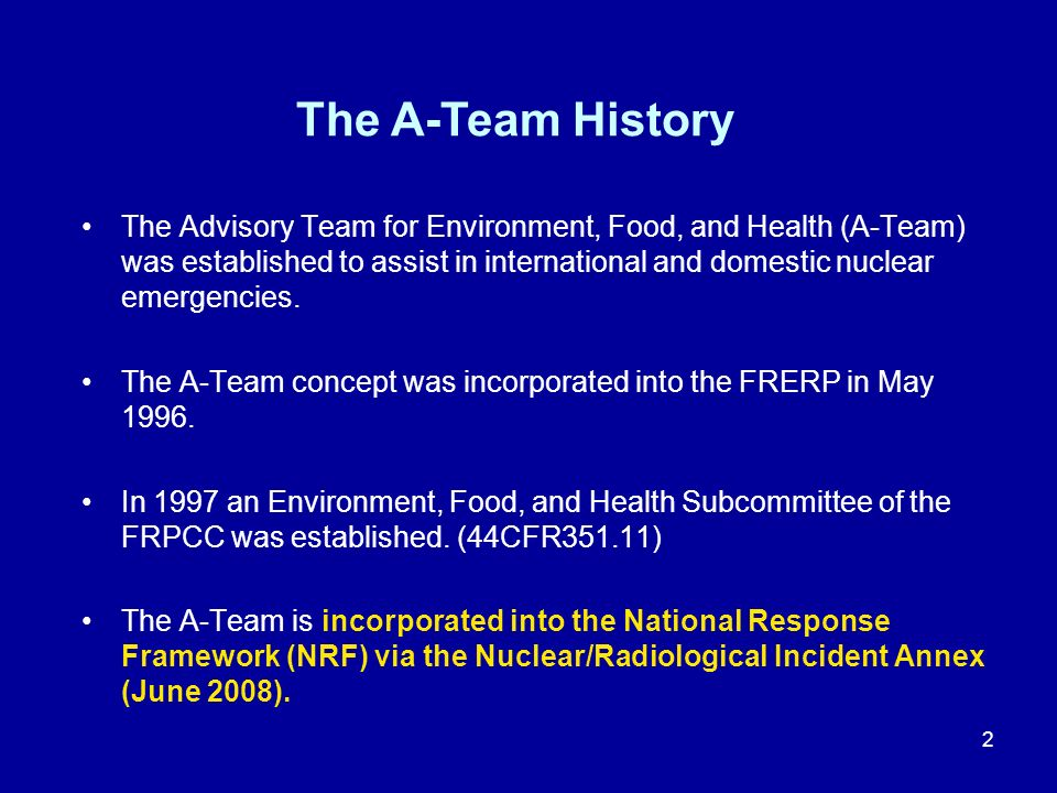 3 The Advisory Team for Environment, Food, and Health (A-Team) The goal of the A-Team is to provide coordinated advice and recommendations to the State, Coordinating Agency, and DHS concerning environmental, food, and health matters.