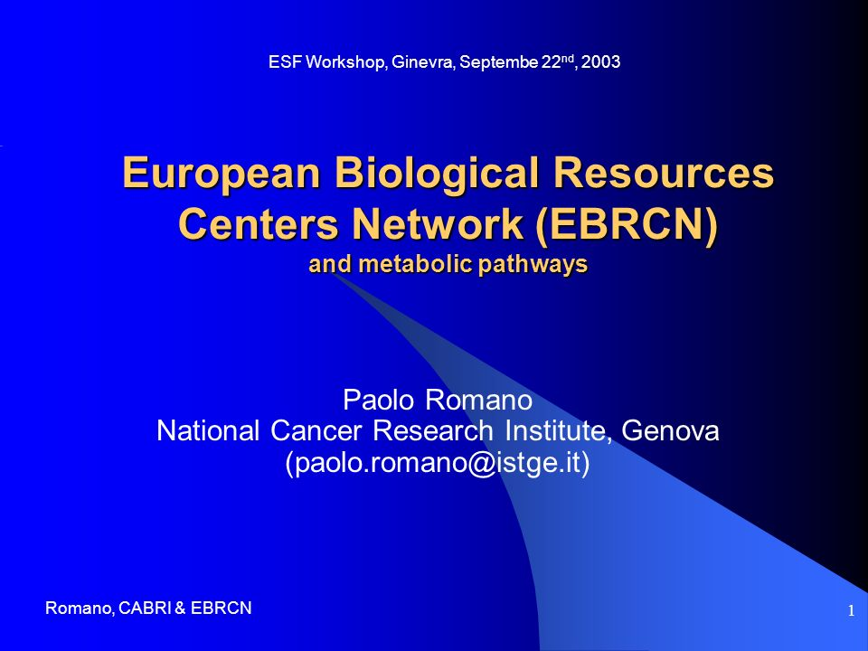 Romano, CABRI & EBRCN 1 European Biological Resources Centers Network (EBRCN) and metabolic pathways Paolo Romano National Cancer Research Institute,
