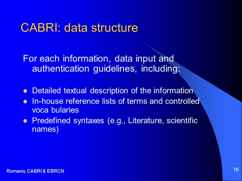 Romano, CABRI & EBRCN 16 CABRI: data structure For each information, data input and authentication guidelines, including: Detailed textual description