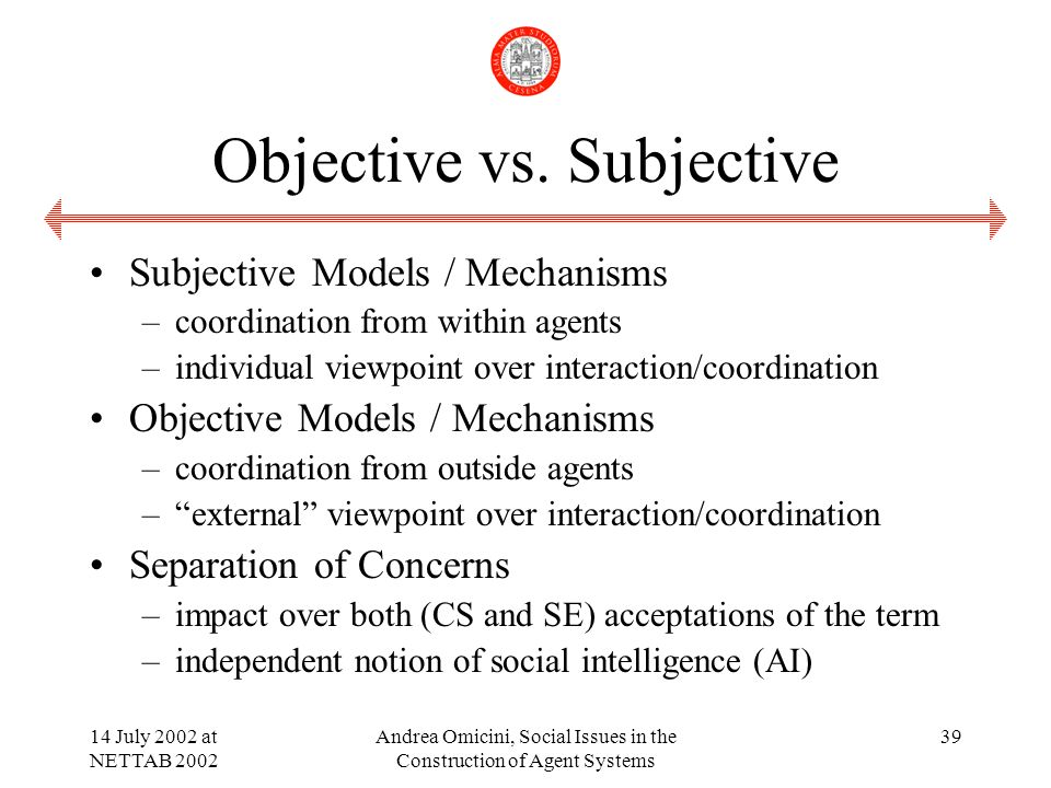 14 July 2002 at NETTAB 2002 Andrea Omicini, Social Issues in the Construction of Agent Systems 39 Objective vs.