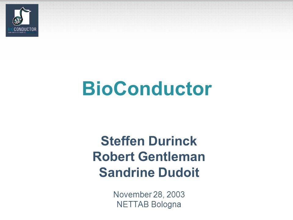 BioConductor Steffen Durinck Robert Gentleman Sandrine Dudoit November 28, 2003 NETTAB Bologna