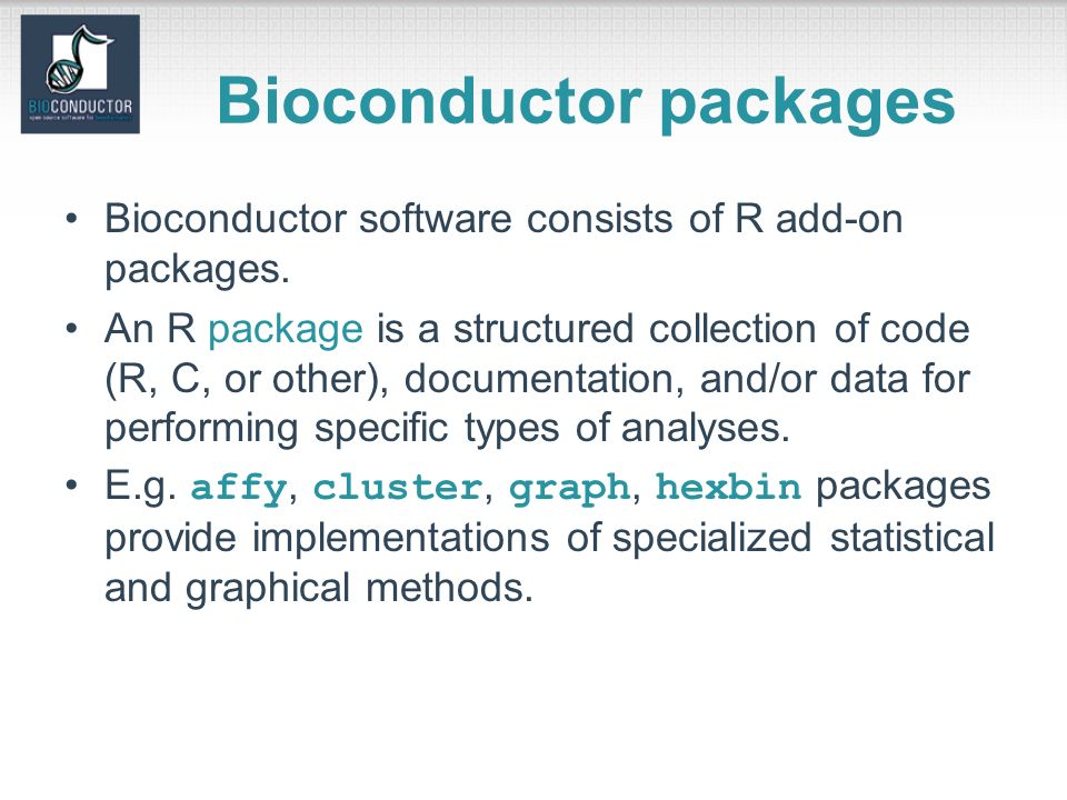 Bioconductor packages Bioconductor software consists of R add-on packages.