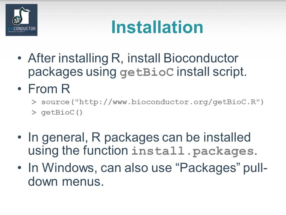 Installation After installing R, install Bioconductor packages using getBioC install script.