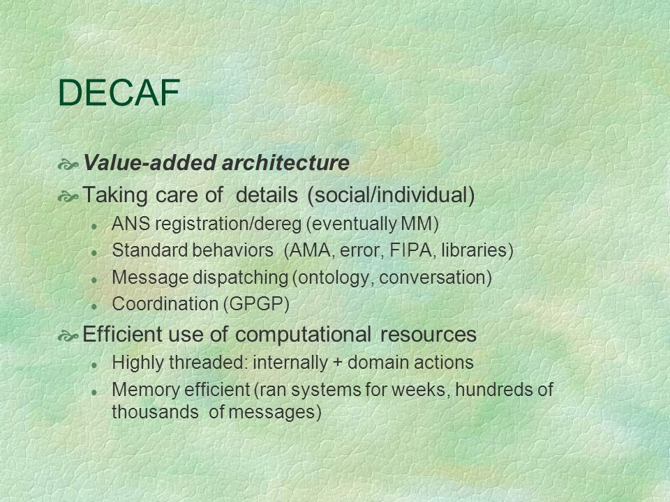 DECAF Value-added architecture Taking care of details (social/individual) ANS registration/dereg (eventually MM) Standard behaviors (AMA, error, FIPA,