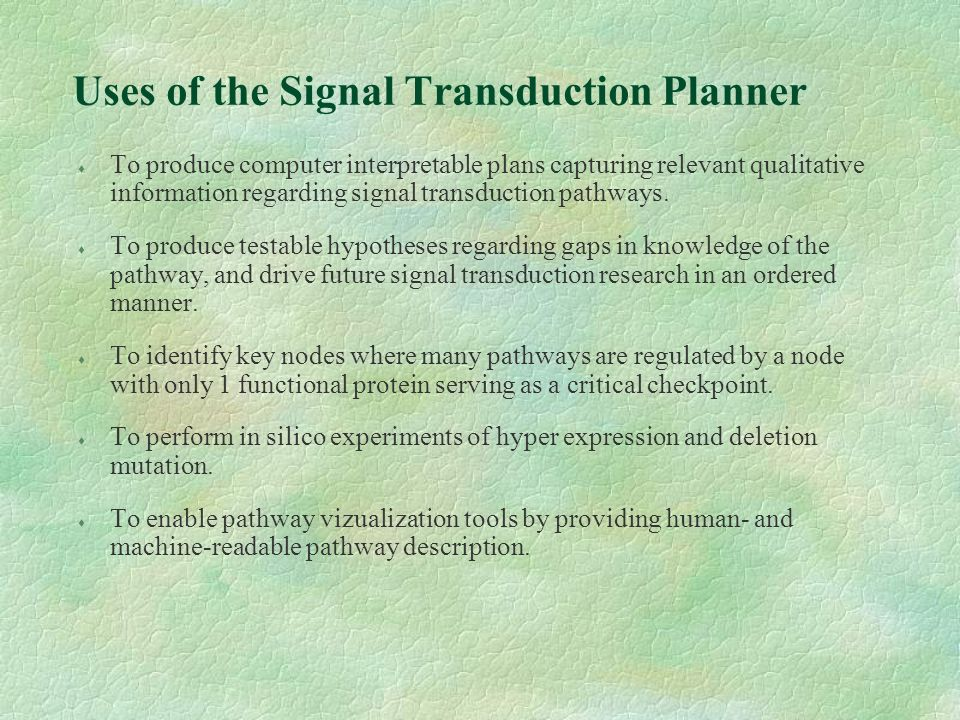 Uses of the Signal Transduction Planner To produce computer interpretable plans capturing relevant qualitative information regarding signal transduction pathways.