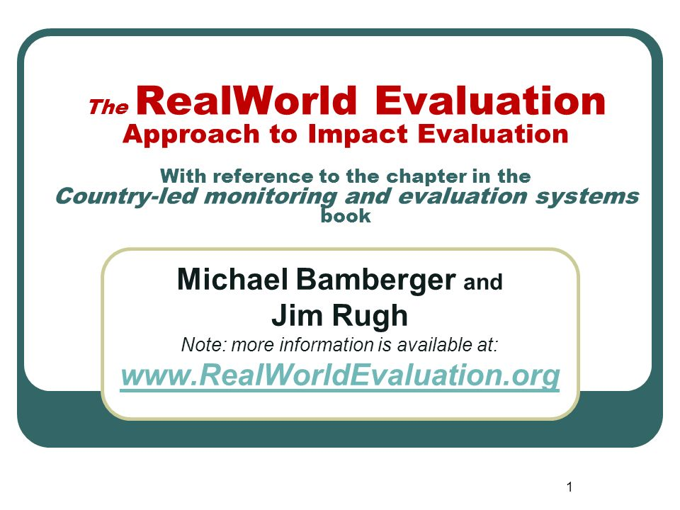1 The RealWorld Evaluation Approach to Impact Evaluation With reference to the chapter in the Country-led monitoring and evaluation systems book Micha