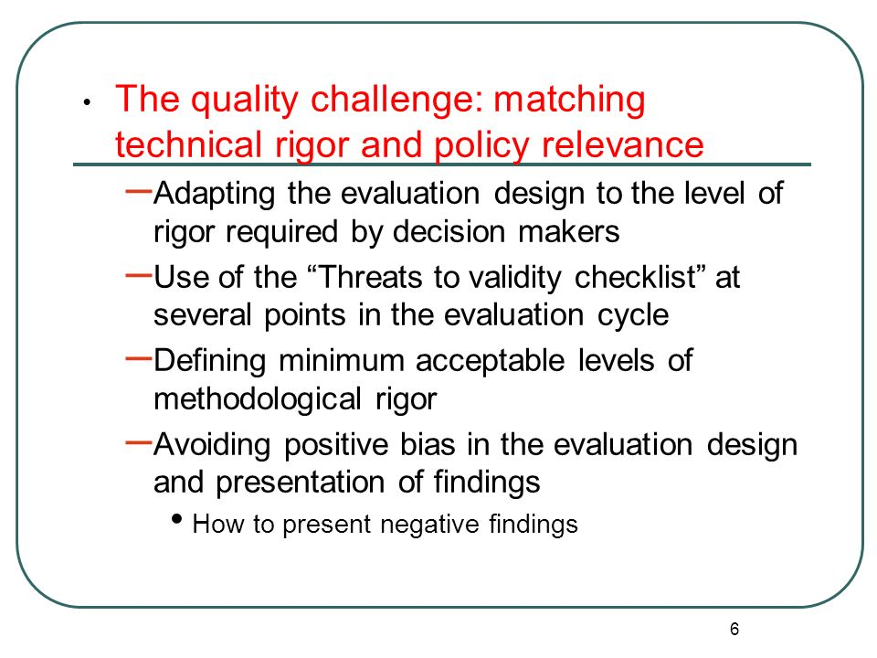6 The quality challenge: matching technical rigor and policy relevance – Adapting the evaluation design to the level of rigor required by decision mak