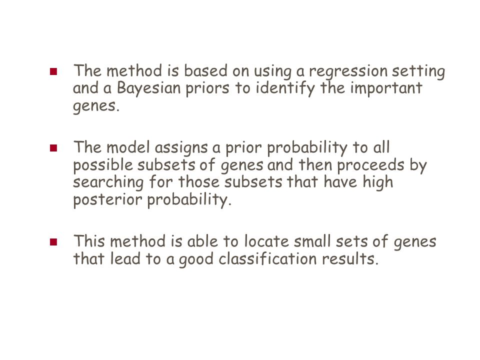 The method is based on using a regression setting and a Bayesian priors to identify the important genes. The model assigns a prior probability to all