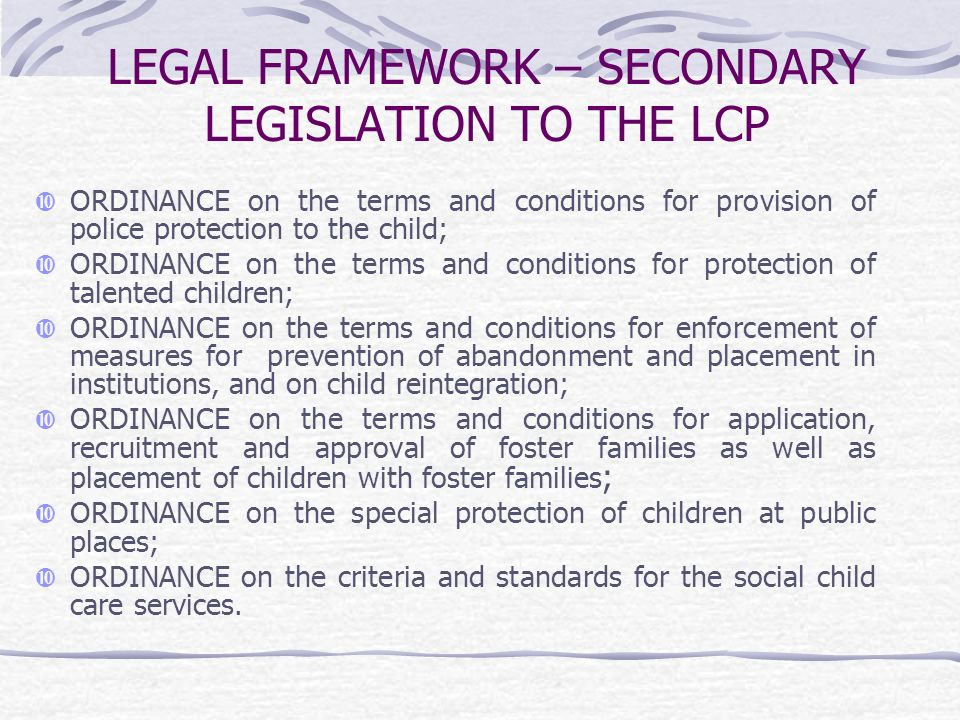 LEGAL FRAMEWORK – SECONDARY LEGISLATION TO THE LCP ORDINANCE on the terms and conditions for provision of police protection to the child; ORDINANCE on