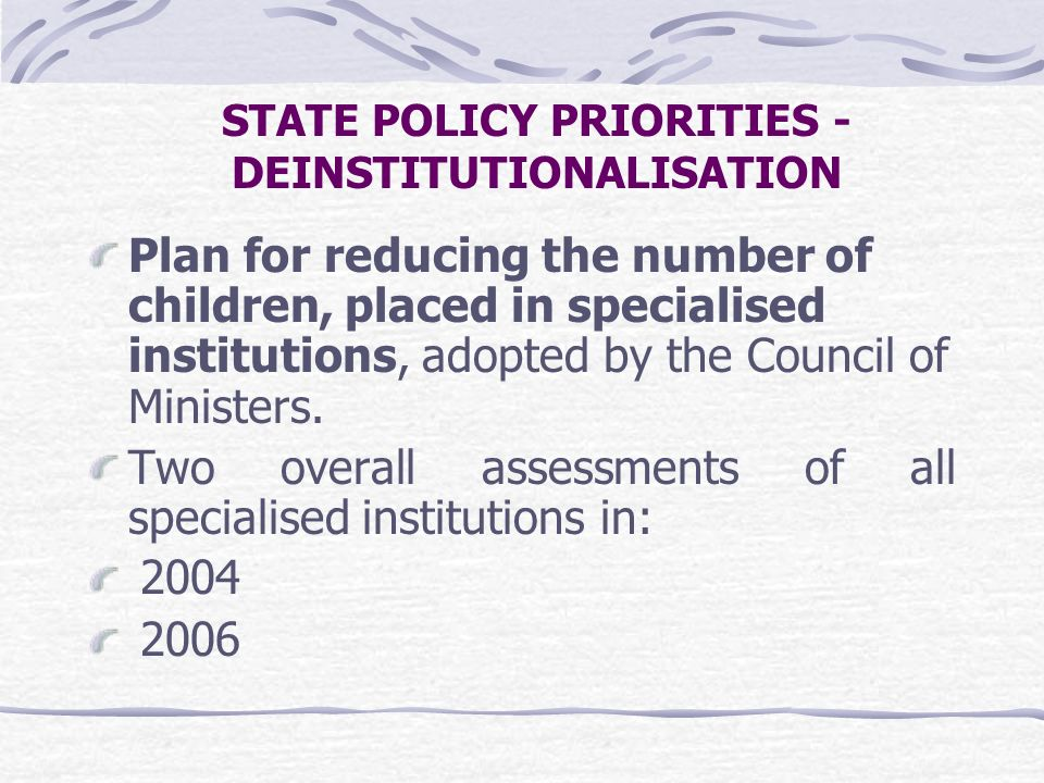 STATE POLICY PRIORITIES - DEINSTITUTIONALISATION Plan for reducing the number of children, placed in specialised institutions, adopted by the Council