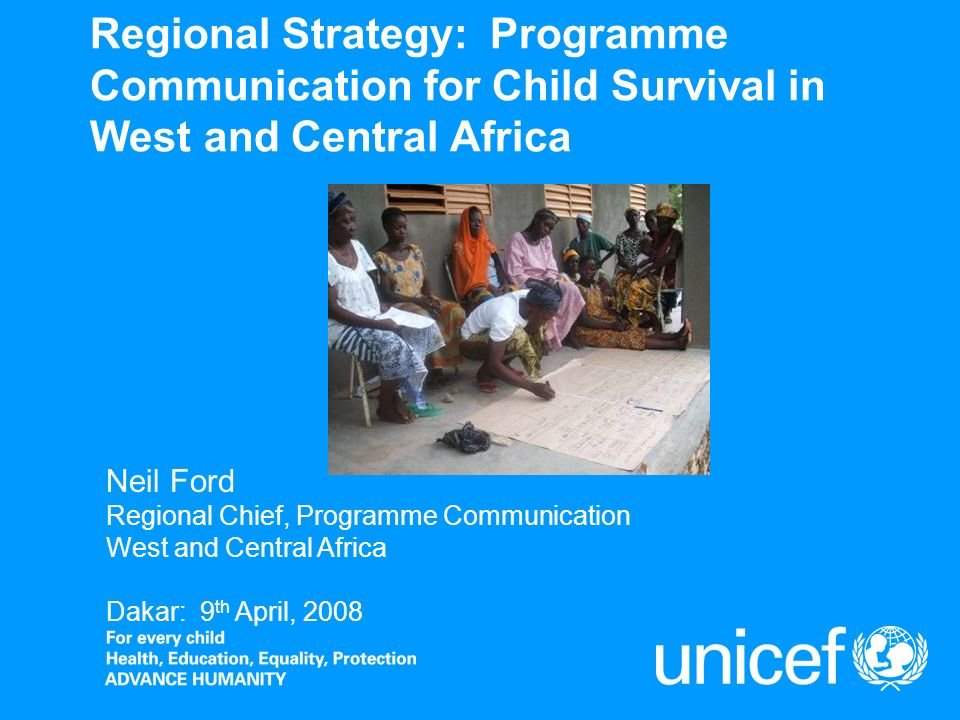 Regional Strategy: Programme Communication for Child Survival in West and Central Africa Neil Ford Regional Chief, Programme Communication West and Ce