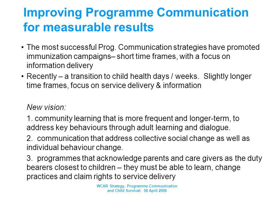 WCAR Strategy, Programme Communication and Child Survival: 08 April 2008 Improving Programme Communication for measurable results The most successful