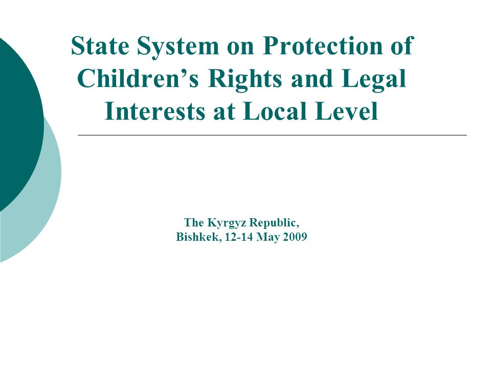 State System on Protection of Childrens Rights and Legal Interests at Local Level The Kyrgyz Republic, Bishkek, 12-14 May 2009