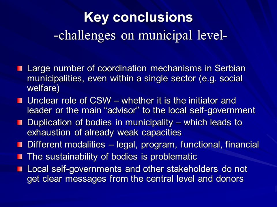 Key conclusions - challenges on municipal level- Large number of coordination mechanisms in Serbian municipalities, even within a single sector (e.g.