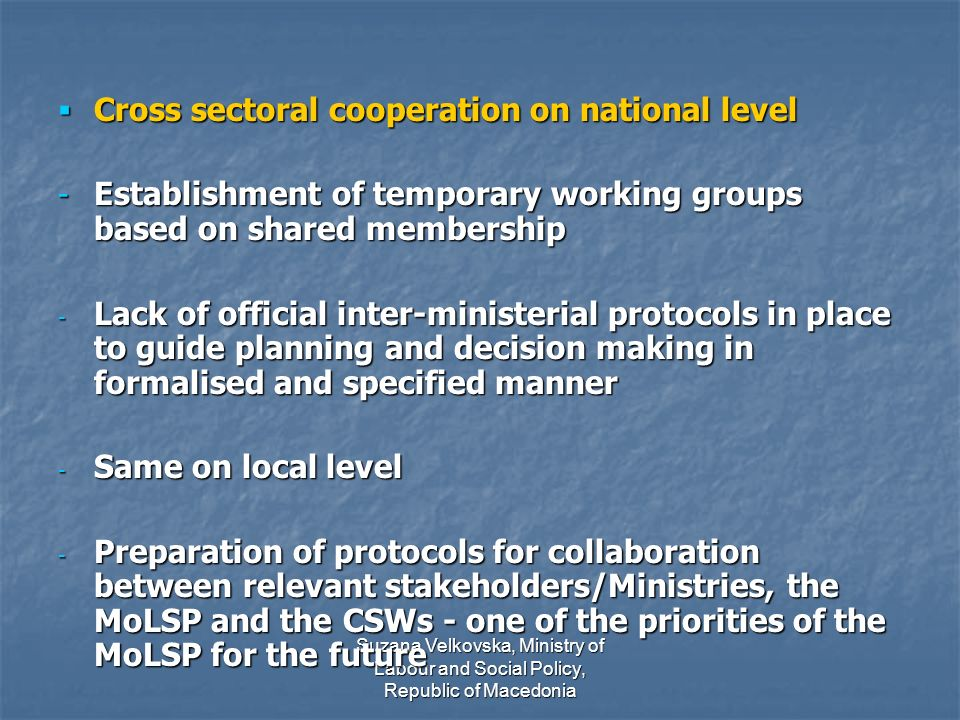 Suzana Velkovska, Ministry of Labour and Social Policy, Republic of Macedonia Strategies and action plans that guide planning and decision making, direct and indirect relevance: Strategies and action plans that guide planning and decision making, direct and indirect relevance: - National Action Plan on the Rights of Children in the R.