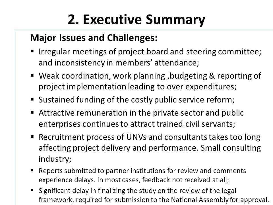 2. Executive Summary Major Issues and Challenges: Irregular meetings of project board and steering committee; and inconsistency in members attendance;