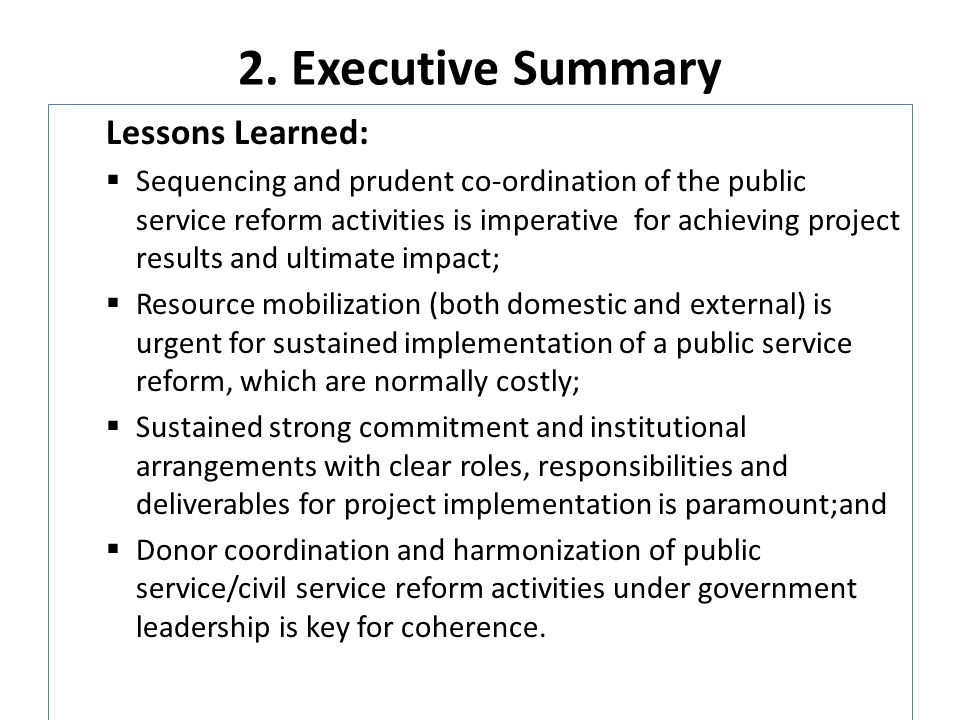 2. Executive Summary Lessons Learned: Sequencing and prudent co-ordination of the public service reform activities is imperative for achieving project
