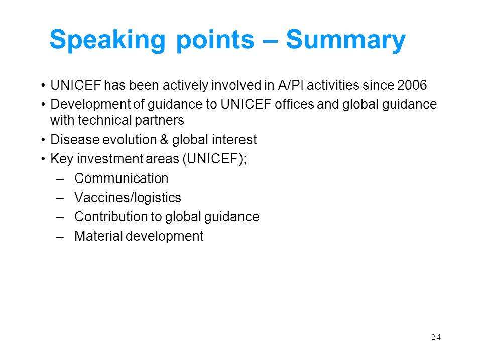 24 Speaking points – Summary UNICEF has been actively involved in A/PI activities since 2006 Development of guidance to UNICEF offices and global guid