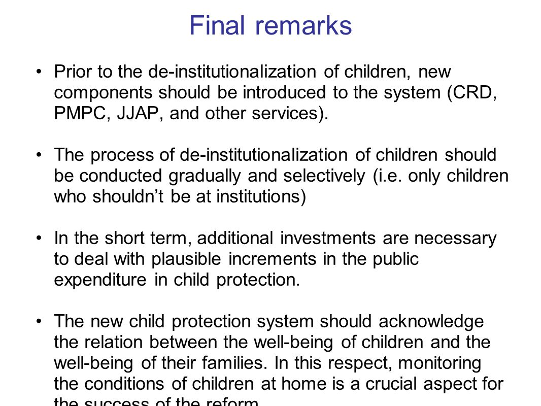 Prior to the de-institutionalization of children, new components should be introduced to the system (CRD, PMPC, JJAP, and other services). The process