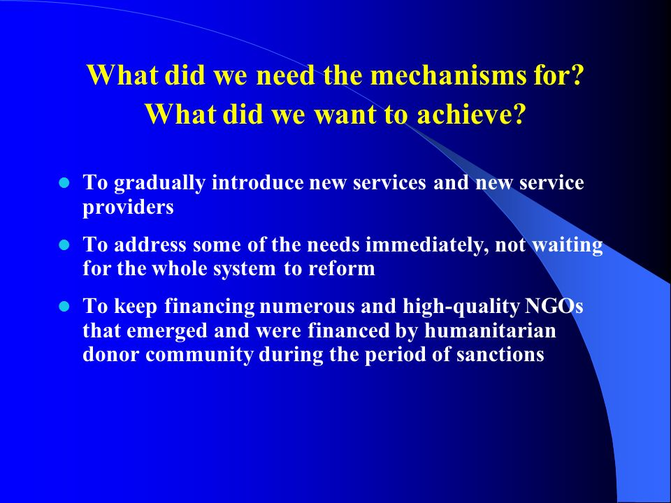 What did we need the mechanisms for. What did we want to achieve.