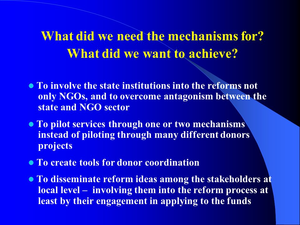 What did we need the mechanisms for.What did we want to achieve.