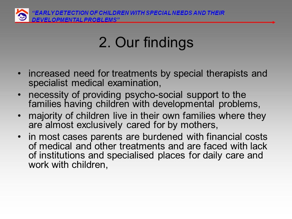 2. Our findings increased need for treatments by special therapists and specialist medical examination, necessity of providing psycho-social support t