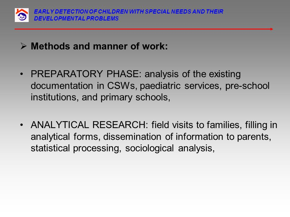 EARLY DETECTION OF CHILDREN WITH SPECIAL NEEDS AND THEIR DEVELOPMENTAL PROBLEMS Methods and manner of work: PREPARATORY PHASE: analysis of the existin