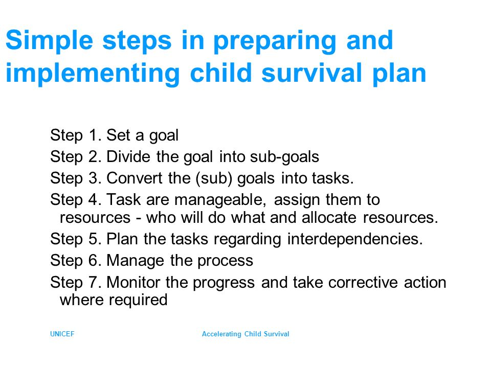 UNICEFAccelerating Child Survival Simple steps in preparing and implementing child survival plan Step 1.