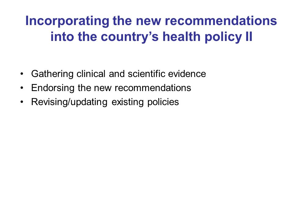 Gathering clinical and scientific evidence Endorsing the new recommendations Revising/updating existing policies Incorporating the new recommendations
