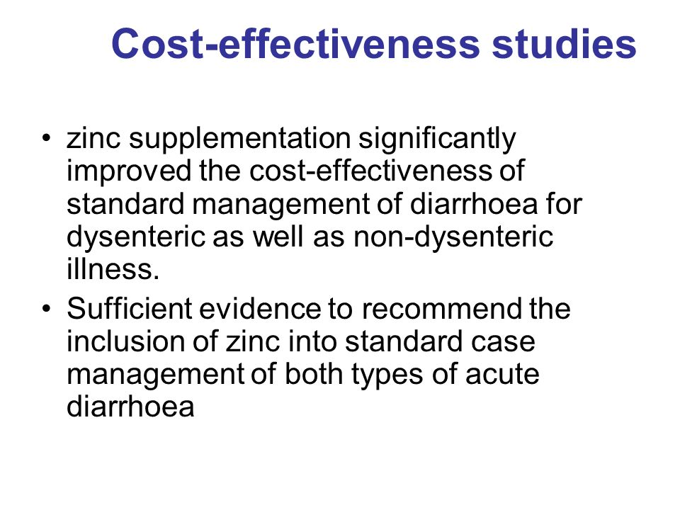 Cost-effectiveness studies zinc supplementation significantly improved the cost-effectiveness of standard management of diarrhoea for dysenteric as we