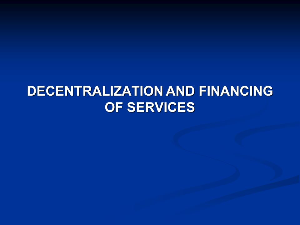 DECENTRALIZATION AND FINANCING OF SERVICES