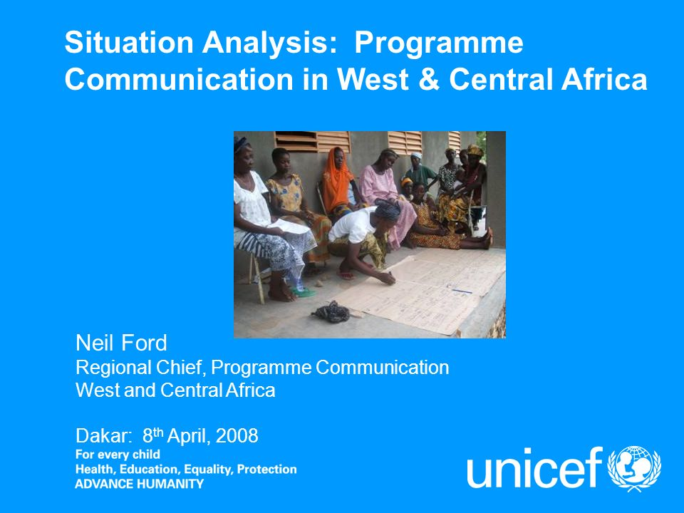 Situation Analysis: Programme Communication in West & Central Africa Neil Ford Regional Chief, Programme Communication West and Central Africa Dakar: 8 th April, 2008