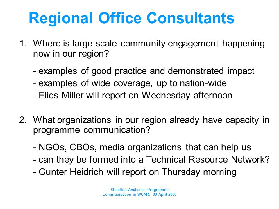 Situation Analysis: Programme Communication in WCAR: 08 April 2008 Regional Office Consultants 1.Where is large-scale community engagement happening now in our region.