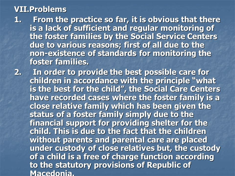 VII.Problems 1. From the practice so far, it is obvious that there is a lack of sufficient and regular monitoring of the foster families by the Social