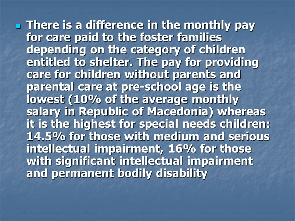 There is a difference in the monthly pay for care paid to the foster families depending on the category of children entitled to shelter.