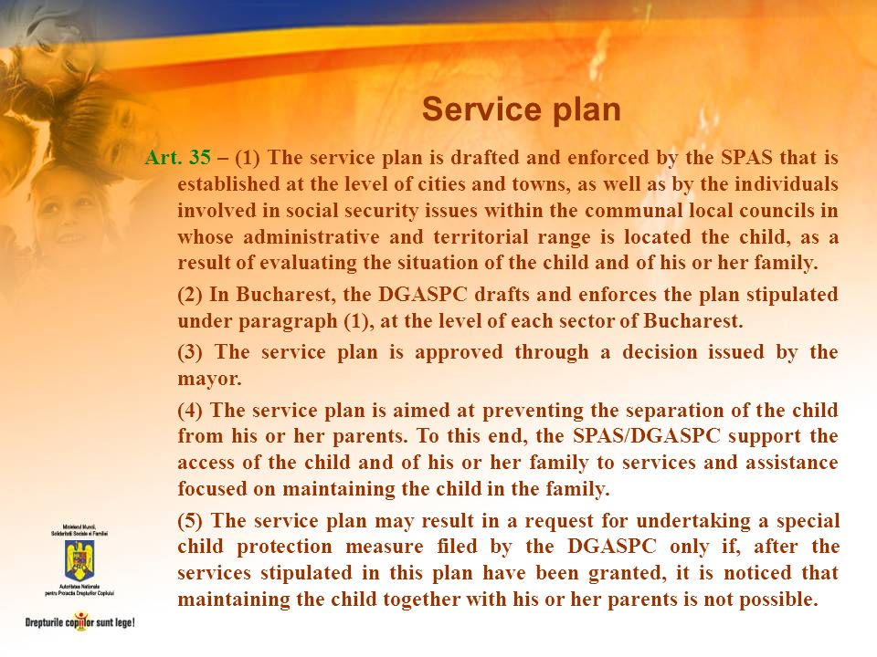 Art. 35 – (1) The service plan is drafted and enforced by the SPAS that is established at the level of cities and towns, as well as by the individuals