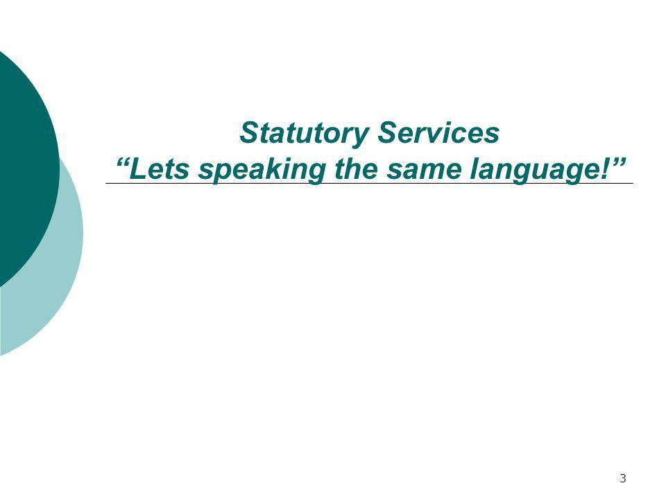 3 Statutory Services Lets speaking the same language!