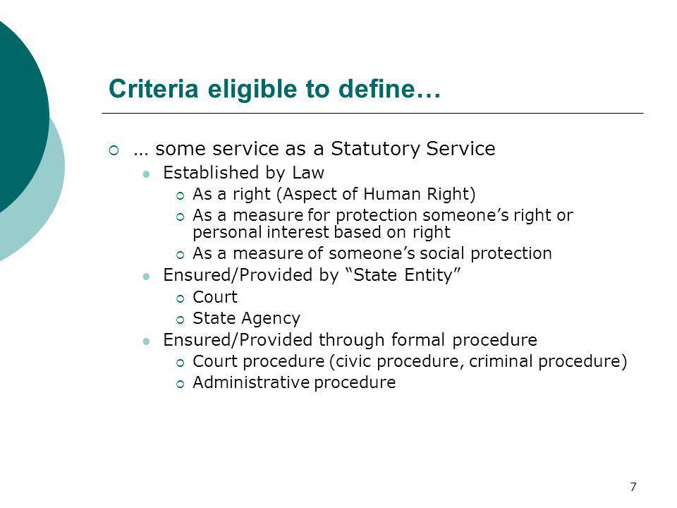 7 Criteria eligible to define… … some service as a Statutory Service Established by Law As a right (Aspect of Human Right) As a measure for protection