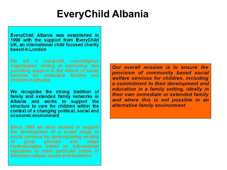 EveryChild Albania EveryChild Albania was established in 1998 with the support from EveryChild UK, an international child focused charity based in Lon