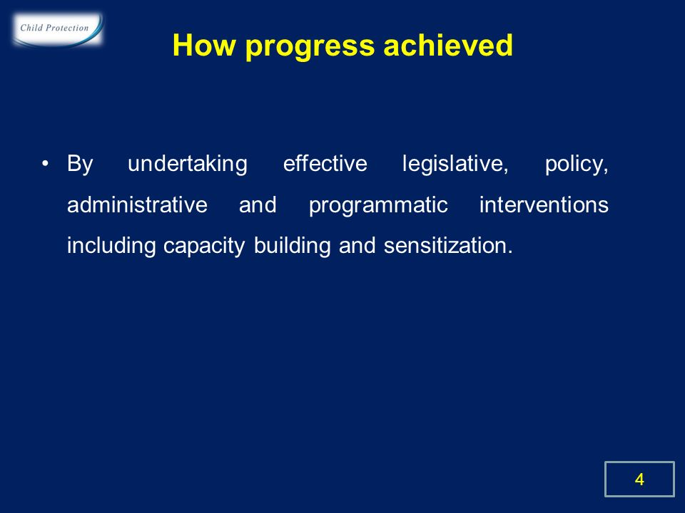 How progress achieved By undertaking effective legislative, policy, administrative and programmatic interventions including capacity building and sensitization.