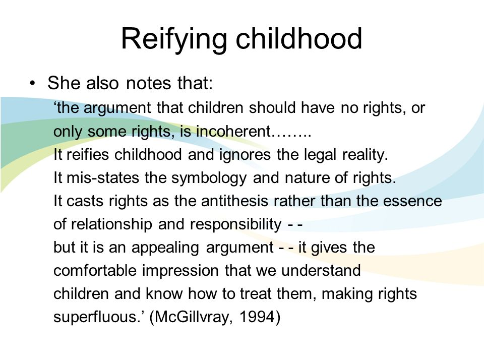 Reifying childhood She also notes that: the argument that children should have no rights, or only some rights, is incoherent……..