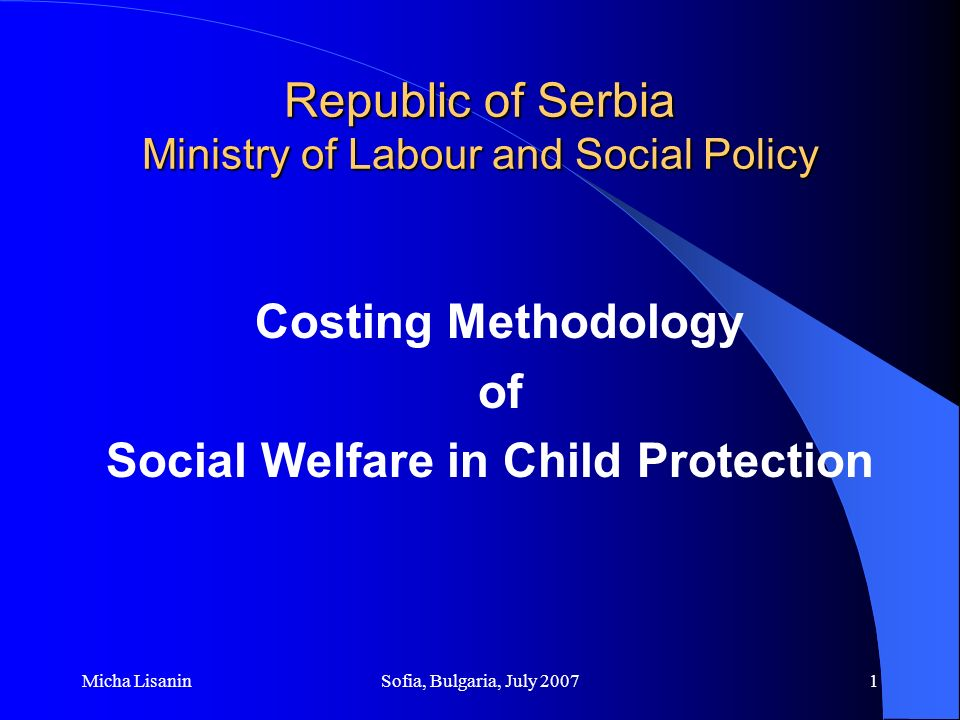 Micha LisaninSofia, Bulgaria, July 20072 Set up of the child and youth protection system in Serbia Two types of protection Cash benefits Services Mandates Central level (Republic of Serbia) Local level (Province, city, municipality)